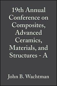 Proceedings of the 19th Annual Conference on Composites, Advanced Ceramics, Materials, and Structures-A: Ceramic Engineering