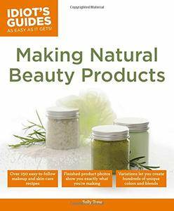 Idiot's Guides: Making Natural Beauty Products (repost)