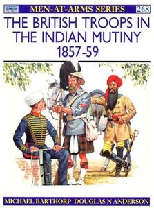 The British Troops in the Indian Mutiny 1857-59 (Men-at-Arms Series 268)
