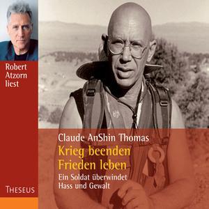 «Krieg beenden, Frieden leben: Ein Soldat überwindet Hass und Gewalt» by Claude AnShin Thomas
