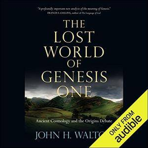 The Lost World of Genesis One: Ancient Cosmology and the Origins Debate [Audiobook]