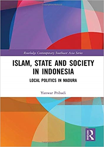 Islam, State and Society in Indonesia: Local Politics in Madura