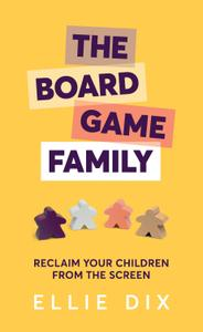 The Board Game Family: Reclaim your children from the screen