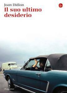 Joan Didion - Il suo ultimo desiderio