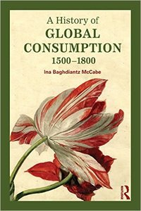 A History of Global Consumption: 1500 - 1800