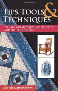 Tips, Tools, and Techniques to Care for Antiques, Collectibles, and Other Treasures, 2nd Edition (Repost)