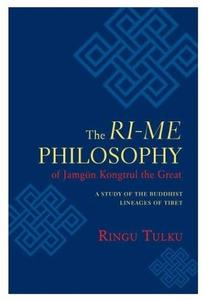 The Ri-me Philosophy of Jamgon Kongtrul the Great: A Study of the Buddhist Lineages of Tibet