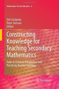 Constructing Knowledge for Teaching Secondary Mathematics: Tasks to enhance prospective and practicing teacher learning (repost