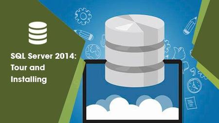 SQL Server 2014: Tour and Installing