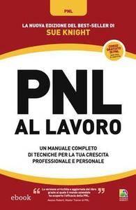 Sue Knight - PNL al lavoro. Un manuale completo di tecniche per la tua crescita professionale e personale (2014) [Repost]