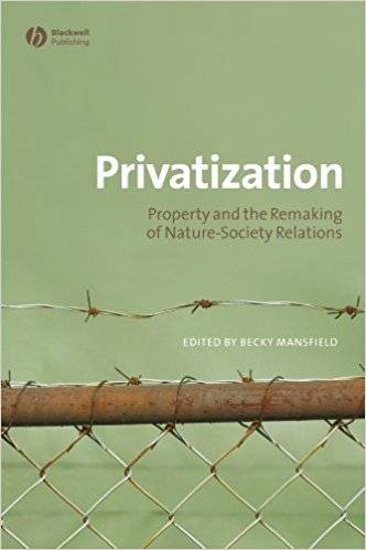 Privatization: Property and the Remaking of Nature-Society Relations (Repost)