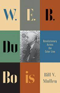 W.E.B. Du Bois: Revolutionary Across the Color Line (Revolutionary Lives)