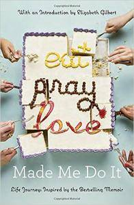 Eat Pray Love Made Me Do It: Life Journeys Inspired by the Bestselling Memoir (repost)