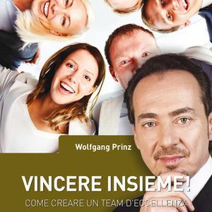«Vincere insieme! Come creare un team d'eccellenza» by Wolfgang Prinz