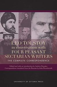 Leo Tolstoy in Conversation with Four Peasant Sectarian Writers: The Complete Correspondence