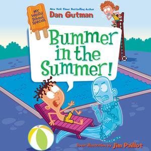 «My Weird School Special: Bummer in the Summer!» by Dan Gutman