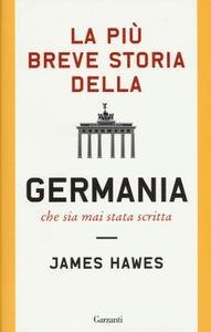 James Hawes - La più breve storia della Germania che sia mai stata scritta