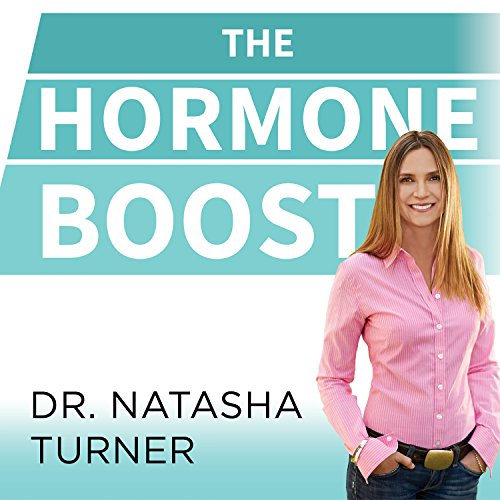 The Hormone Boost: How to Power up Your 6 Essential Hormones for Strength, Energy, and Weight Loss [Audiobook]