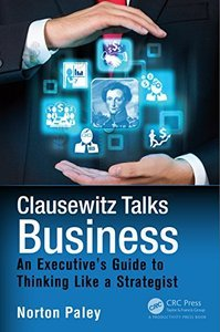 Clausewitz Talks Business: An Executive's Guide to Thinking Like a Strategist (repost)
