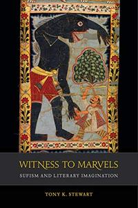 Witness to Marvels: Sufism and Literary Imagination