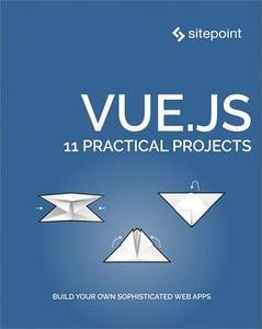 Vue.js: 11 Practical Projects