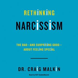 Rethinking Narcissism: The Bad - and Surprising Good - About Feeling Special [Audiobook]