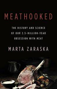 Meathooked: The History and Science of Our 2.5-Million-Year Obsession with Meat (repost)