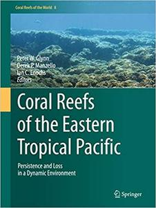 Coral Reefs of the Eastern Tropical Pacific: Persistence and Loss in a Dynamic Environment (Repost)