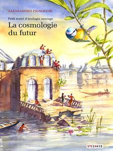 Petit traité d'écologie sauvage - La Cosmologie du futur