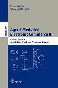 Agent-Mediated Electronic Commerce III: Current Issues in Agent-Based Electronic Commerce Systems