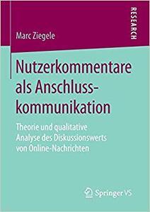 Nutzerkommentare als Anschlusskommunikation: Theorie und qualitative Analyse des Diskussionswerts von Online-Nachrichten