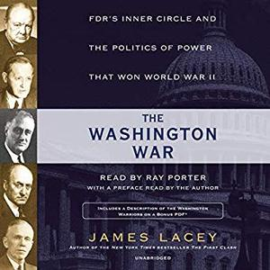 The Washington War: FDR's Inner Circle and the Politics of Power That Won World War II [Audiobook]