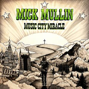 Mick Mullin - Music City Miracle (2019)