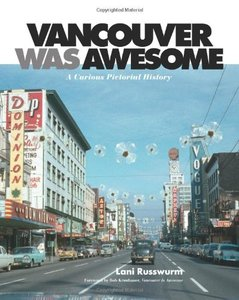 Vancouver Was Awesome: A Curious Pictorial History (repost)