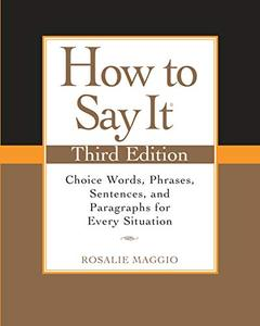 How to Say It: Choice Words, Phrases, Sentences, and Paragraphs for Every Situation, 3rd Edition