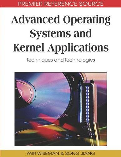 Advanced Operating Systems and Kernel Applications: Techniques and Technologies (Repost)