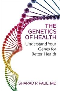 «The Genetics of Health: Understand Your Genes for Better Health» by Sharad P. Paul