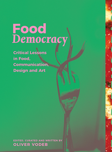 Food Democracy : Critical Lessons in Food, Communication, Design and Art