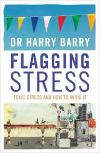 Flagging Stress: Toxic Stress and How to Avoid It (Repost)
