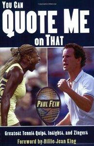 You Can Quote Me On That: Greatest Tennis Quips, Insights And Zingers