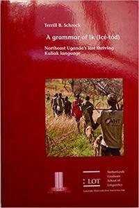 A grammar of Ik (Icé-tód): Northeast Uganda's last thriving Kuliak language