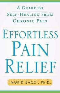 «Effortless Pain Relief: A Guide to Self-Healing from Chronic Pain» by Ingrid lorch Bacci