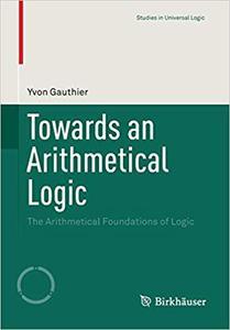 Towards an Arithmetical Logic: The Arithmetical Foundations of Logic