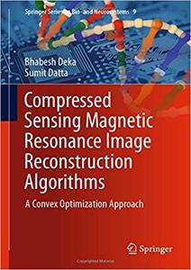 Compressed Sensing Magnetic Resonance Image Reconstruction Algorithms: A Convex Optimization Approach