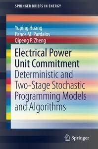 Electrical Power Unit Commitment: Deterministic and Two-Stage Stochastic Programming Models and Algorithms