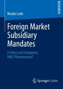Foreign Market Subsidiary Mandates: A Select and Temporary MNC Phenomenon? (repost)