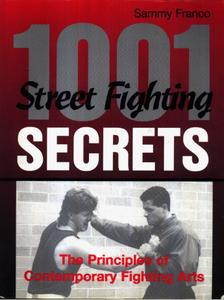 1001 Street Fighting Secrets: The Principles Of Contemporary Fighting Arts