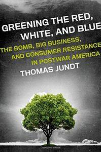Greening the Red, White, and Blue: The Bomb, Big Business, and Consumer Resistance in Postwar America(Repost)
