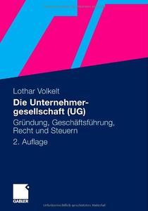 Die Unternehmergesellschaft (UG): Gründung, Geschäftsführung, Recht und Steuern, 2. Auflage (repost)