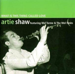 Artie Shaw feat. Mel Torme & The Mel-Tones - What Is This Thing Called Love (1997) [Recorded 1945-1946] Re-Up